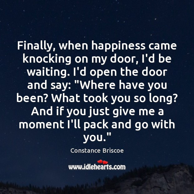 Finally, when happiness came knocking on my door, I'd be waiting. I'd Image