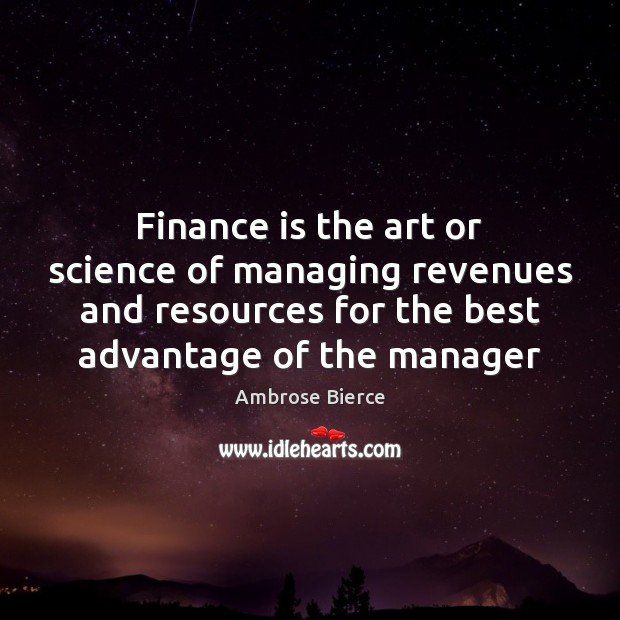 Finance is the art or science of managing revenues and resources for Finance Quotes Image