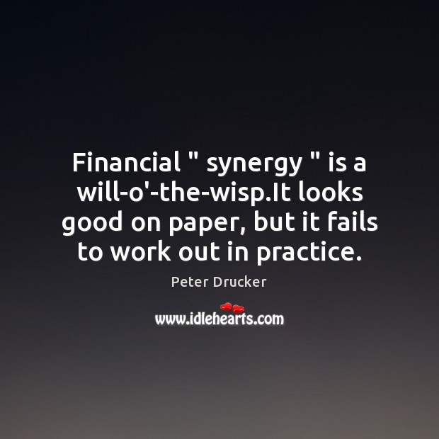 """Financial """" synergy """" is a will-o'-the-wisp.It looks good on paper, but it Image"""