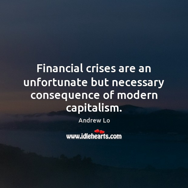Image, Financial crises are an unfortunate but necessary consequence of modern capitalism.