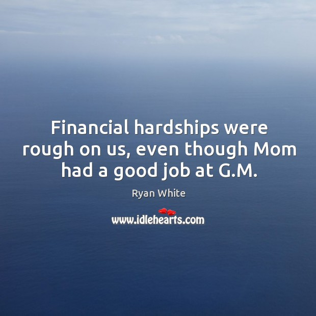 Financial hardships were rough on us, even though mom had a good job at g.m. Image