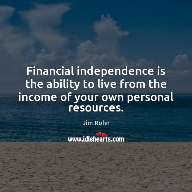 Financial independence is the ability to live from the income of your Image