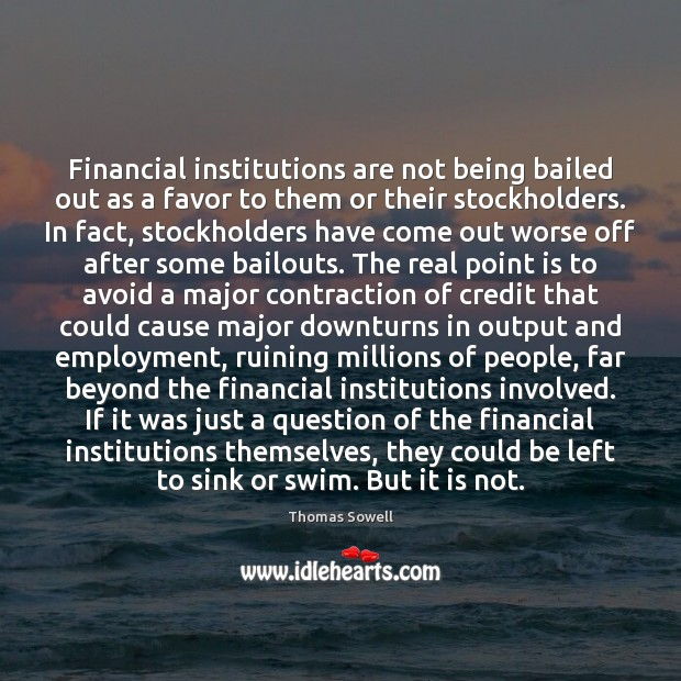 Image, Financial institutions are not being bailed out as a favor to them