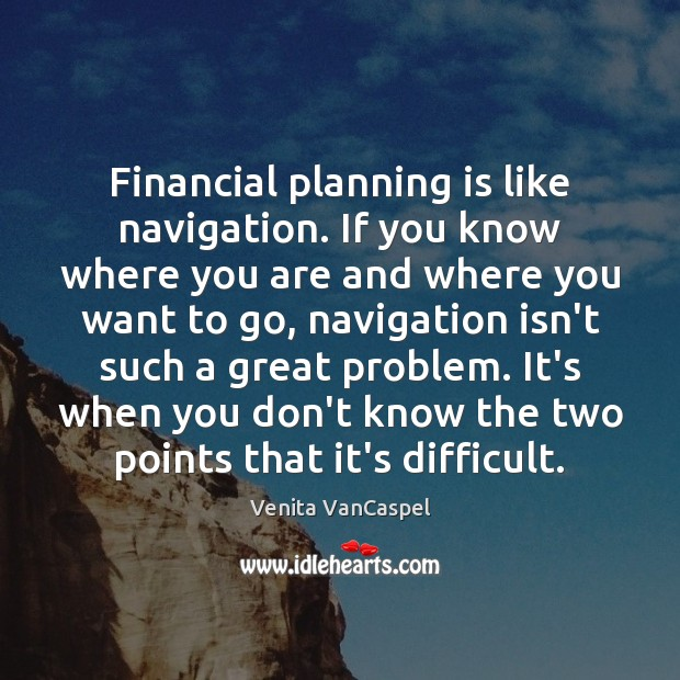 Venita VanCaspel Picture Quote image saying: Financial planning is like navigation. If you know where you are and