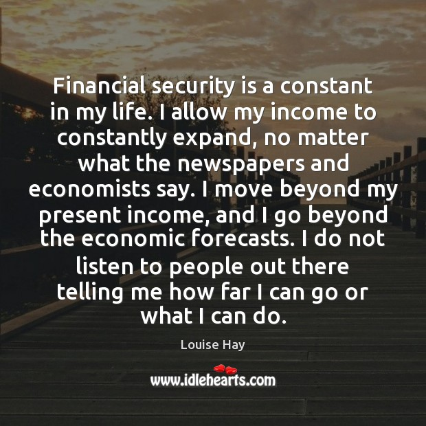Financial security is a constant in my life. I allow my income Louise Hay Picture Quote