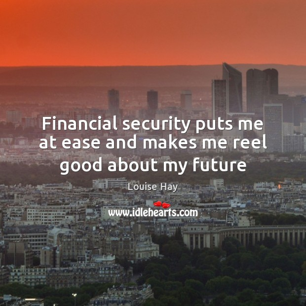 Financial security puts me at ease and makes me reel good about my future Image