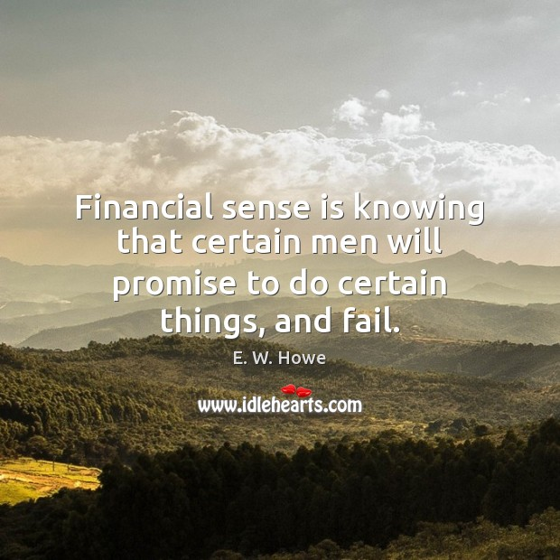 Financial sense is knowing that certain men will promise to do certain things, and fail. Image