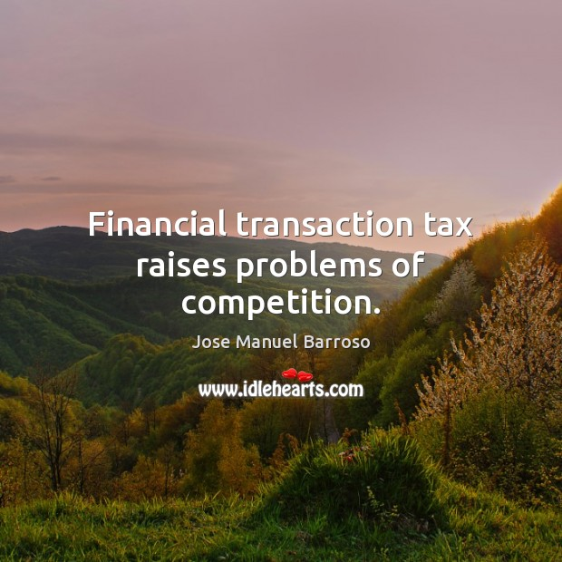 Financial transaction tax raises problems of competition. Image