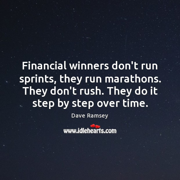 Financial winners don't run sprints, they run marathons. They don't rush. They Dave Ramsey Picture Quote