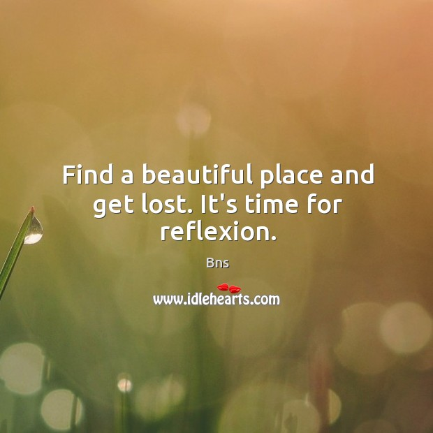 Find a beautiful place and get lost. Bns Picture Quote