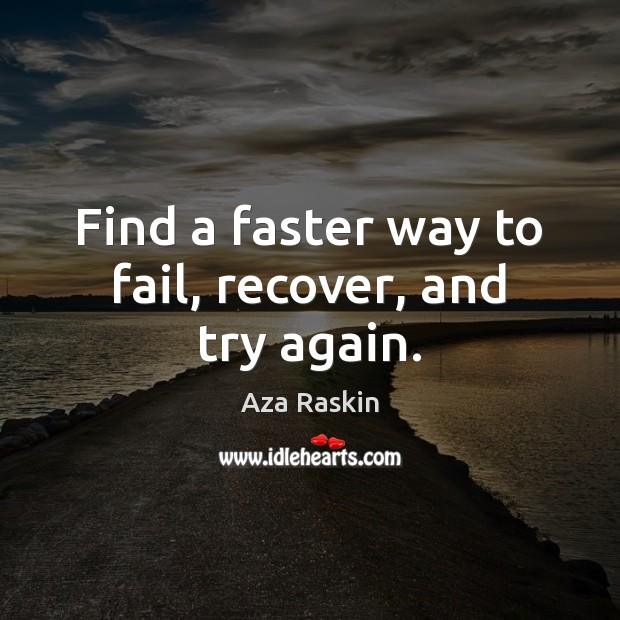 Image, Find a faster way to fail, recover, and try again.