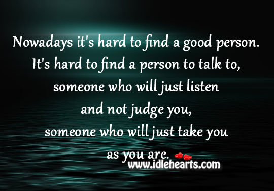 Nowadays Its Hard To Find A Good Person