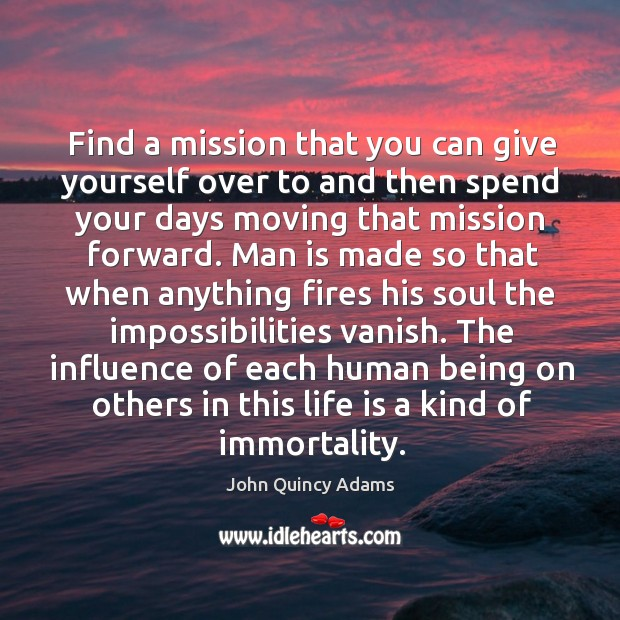 Find a mission that you can give yourself over to and then Image