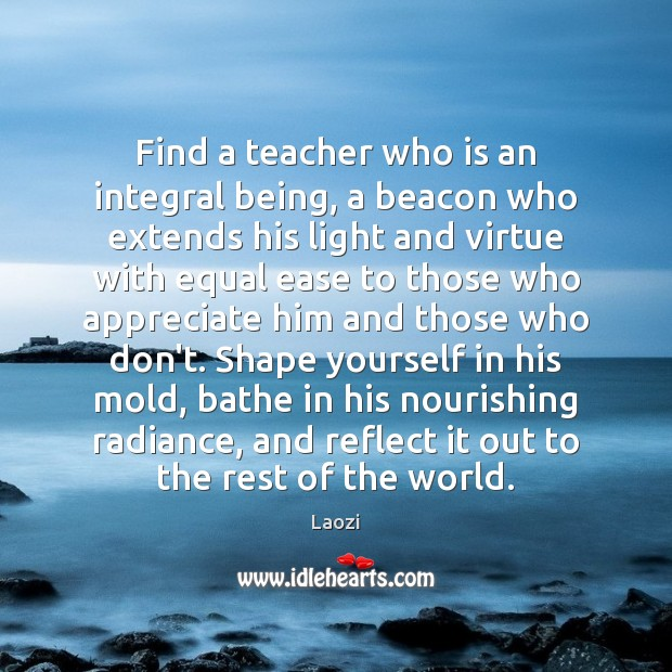Image, Find a teacher who is an integral being, a beacon who extends