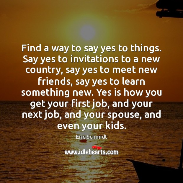 Find a way to say yes to things. Say yes to invitations Image
