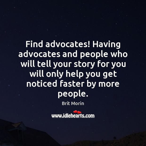 Image, Find advocates! Having advocates and people who will tell your story for