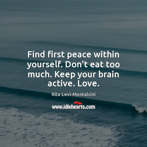 Image, Find first peace within yourself. Don't eat too much. Keep your brain active. Love.