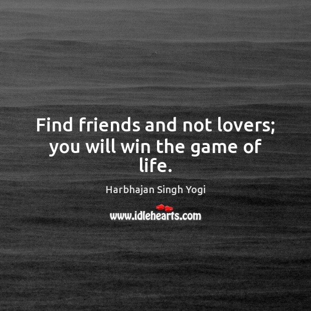 Find friends and not lovers; you will win the game of life. Harbhajan Singh Yogi Picture Quote