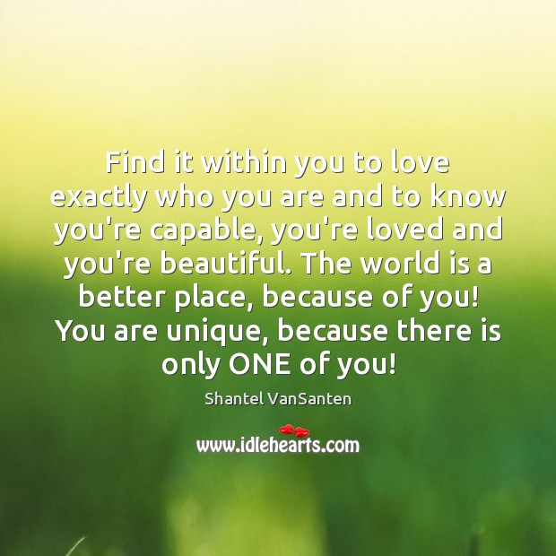 Find it within you to love exactly who you are and to World Quotes Image