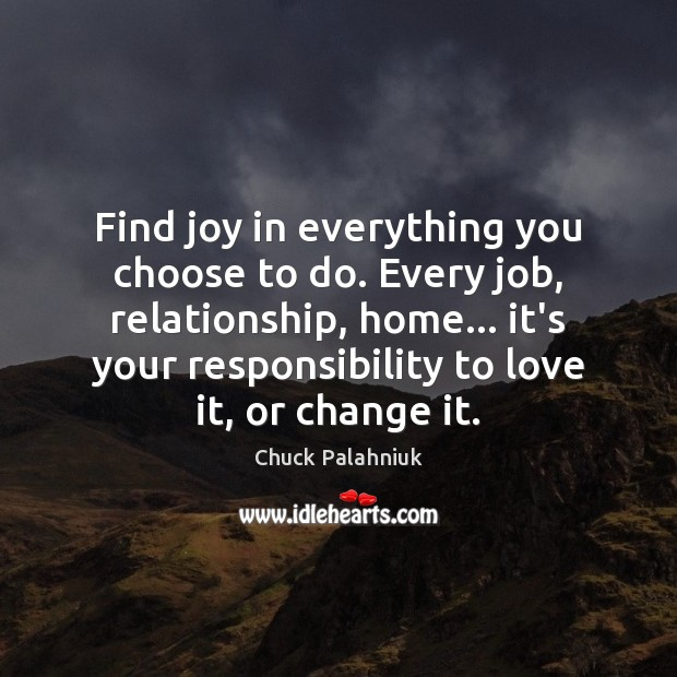Image, Find joy in everything you choose to do. Every job, relationship, home…