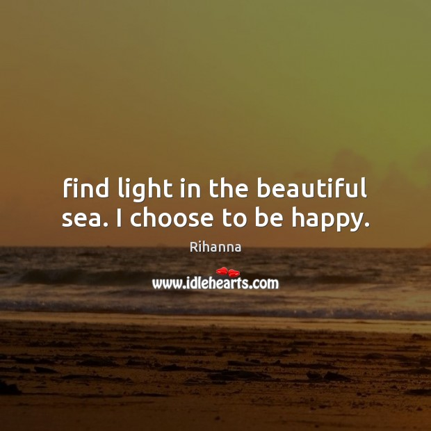 Image, Find light in the beautiful sea. I choose to be happy.