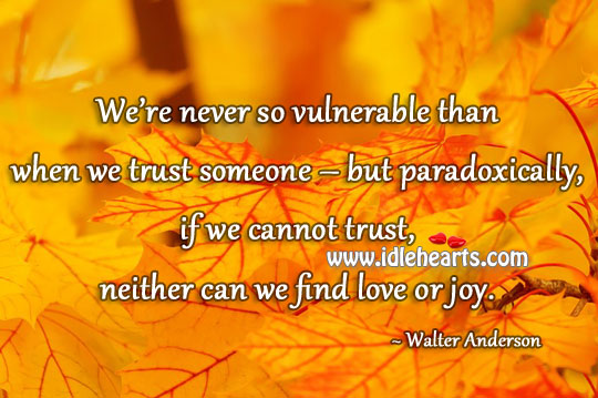 If We Cannot Trust, We Cannot Find Love or Joy