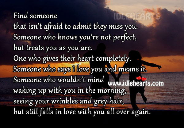 Find someone who isn't afraid to admit they miss you and love you Image