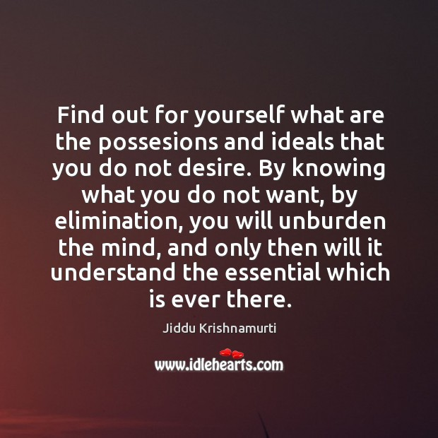 Find out for yourself what are the possesions and ideals that you do not desire. Image