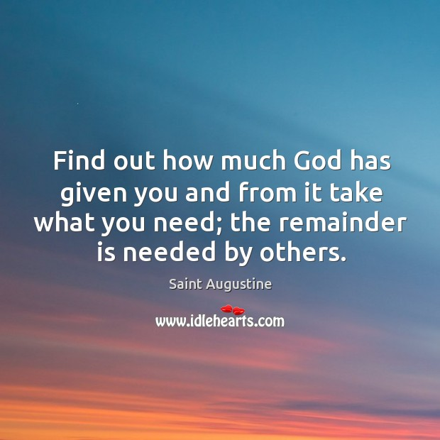 Find out how much God has given you and from it take what you need; the remainder is needed by others. Image