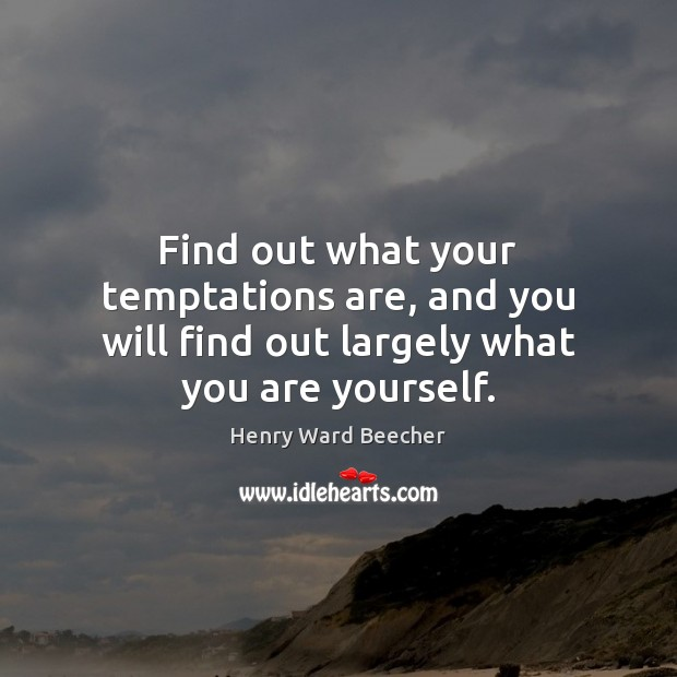 Image, Find out what your temptations are, and you will find out largely what you are yourself.