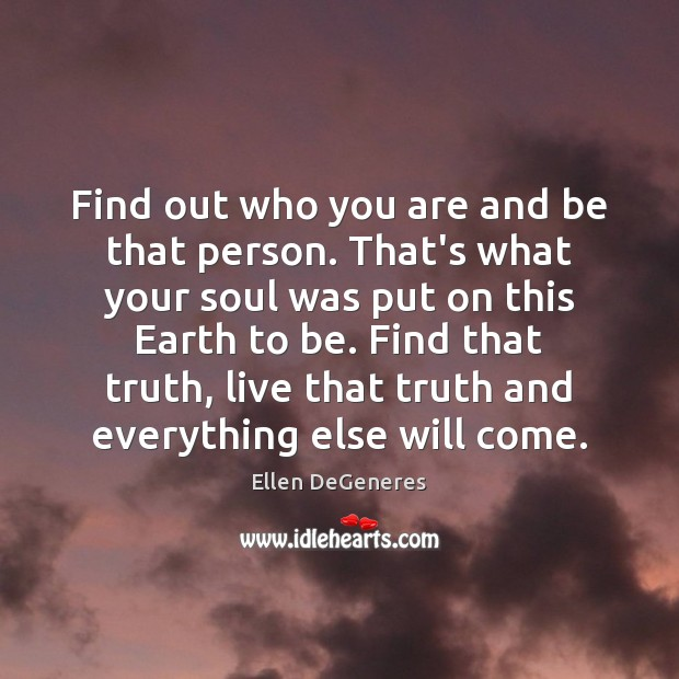 Image, Find out who you are and be that person. That's what your