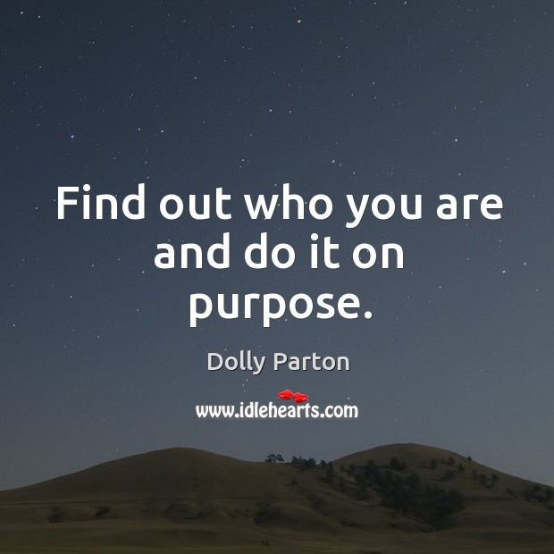 Image, Find out who you are and do it on purpose.