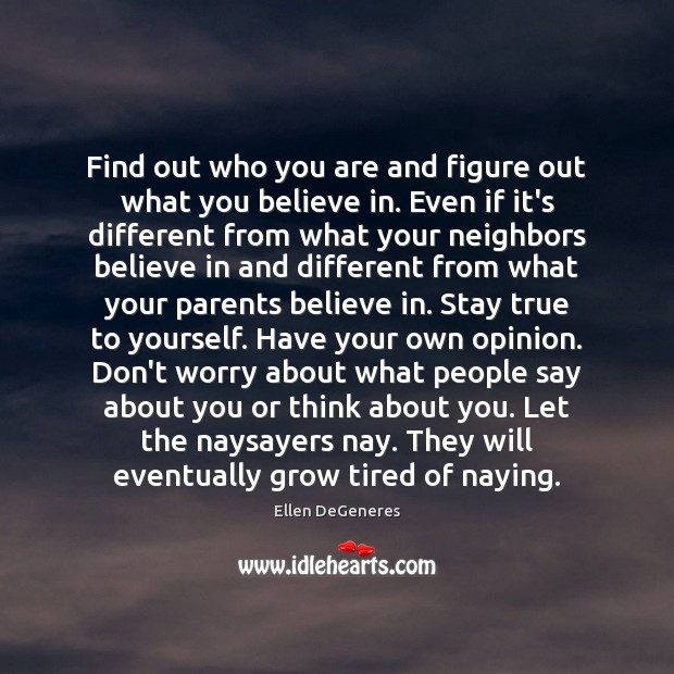 Find out who you are and figure out what you believe in. Image