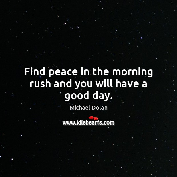 Find peace in the morning rush and you will have a good day. Image