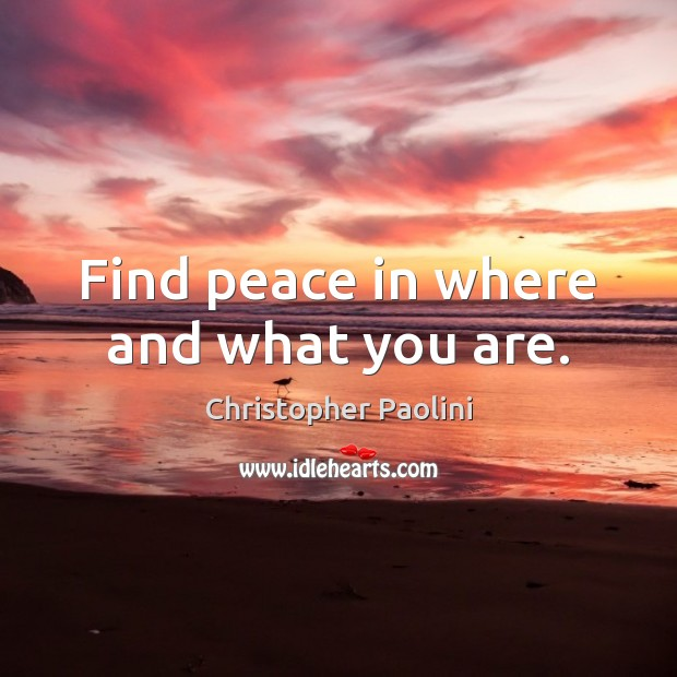 Find peace in where and what you are. Image