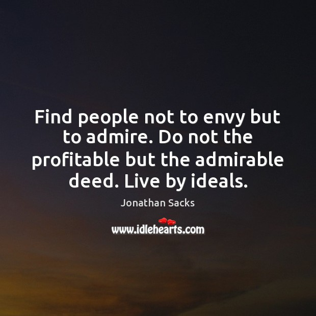 Find people not to envy but to admire. Do not the profitable Jonathan Sacks Picture Quote