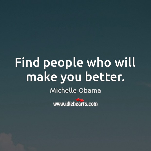 Image, Find people who will make you better.