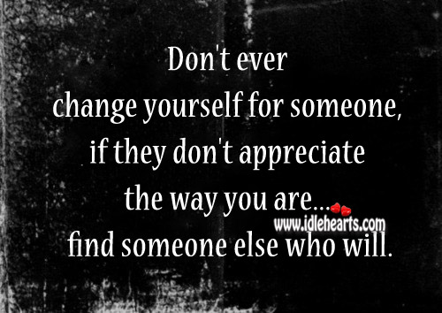 Don't Ever Change Yourself For Someone
