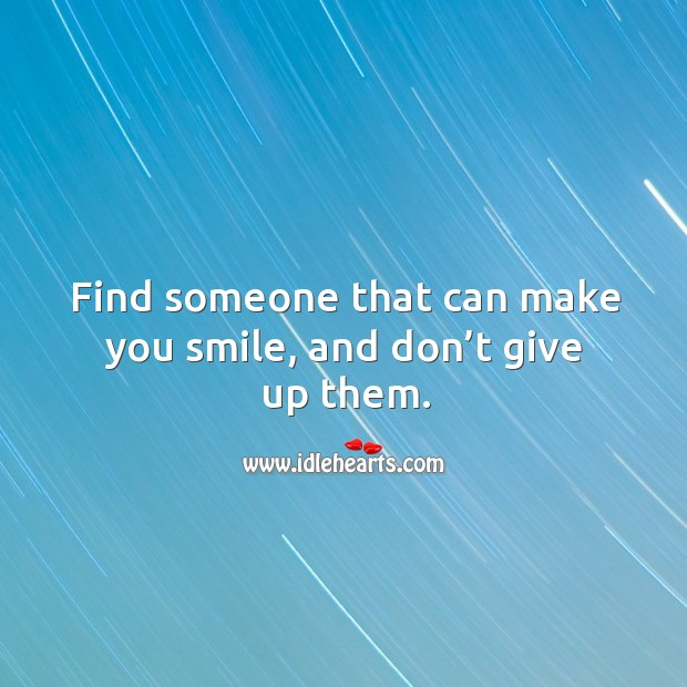 Image, Find someone that can make you smile, and don't give up them.