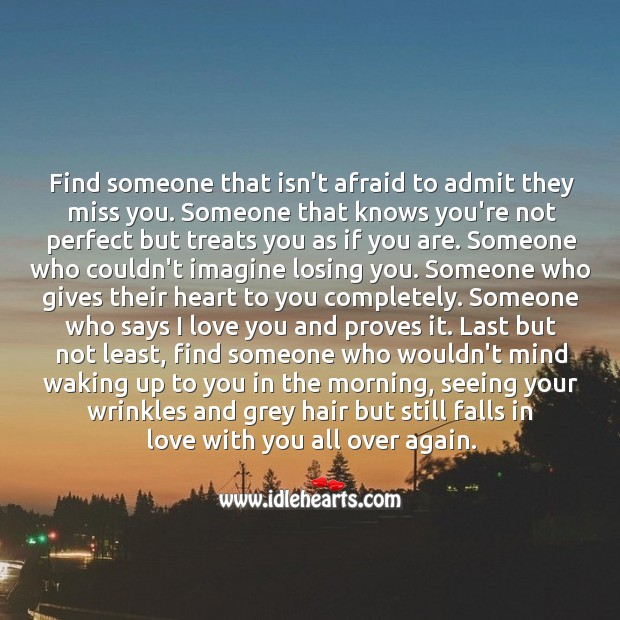 Find someone that isn't afraid to admit they miss you. Afraid Quotes Image