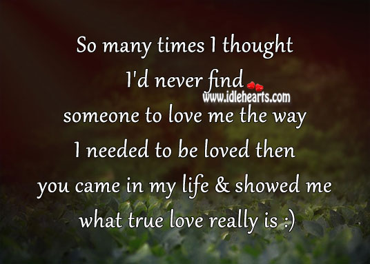 You showed me what true love really is To Be Loved Quotes Image