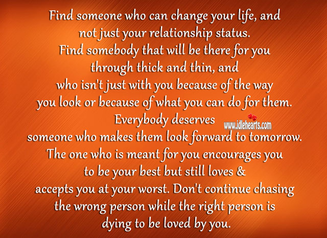 Find someone who can change your life To Be Loved Quotes Image