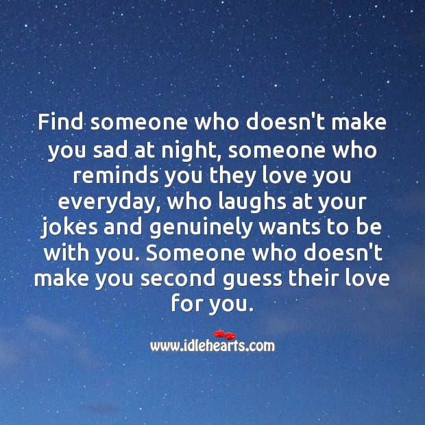 Find someone who doesn't make you sad at night, someone who reminds you they love you everyday. Relationship Quotes Image