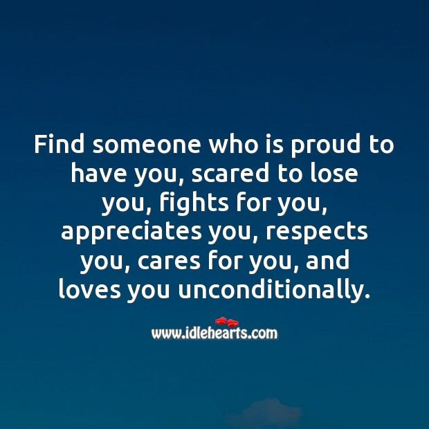 Find someone who is proud to have you, scared to lose you and fights for you. Image
