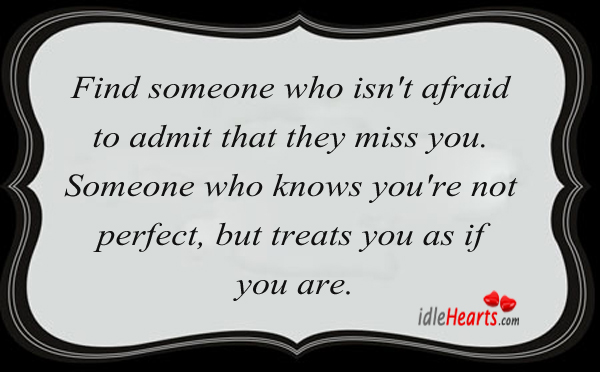 Find Someone Who Isn't Afraid To Admit That….