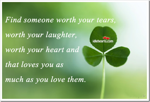 Find someone worth your tears, worth your Image