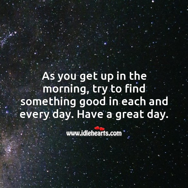 Good Day Quotes image saying: Find something good in each and every day. Have a great day.