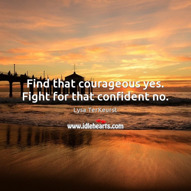 Image, Find that courageous yes. Fight for that confident no.