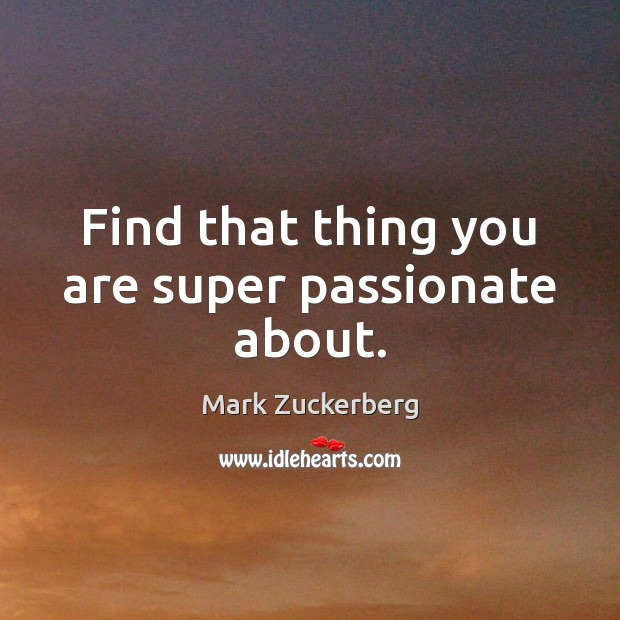 Image, Find that thing you are super passionate about.