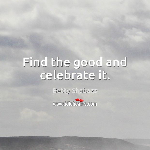 Image, Find the good and celebrate it.